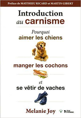 Amazon.fr - Introduction du carnisme - Melanie Joy, Matthieu Ricard, Martin Gibert, Laure Gall - Livres