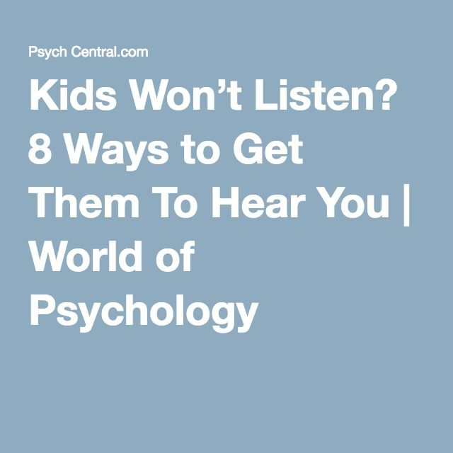 Kids Won't Listen? 8 Ways to Get Them To Hear You | World of Psychology