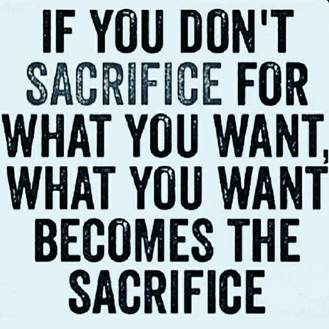If You Don T Sacrifice For What You Want What You Want Becomes The Sacrifice Inspirationa Wisdom Quotes Motivational Quotes Motivational Quotes For Success