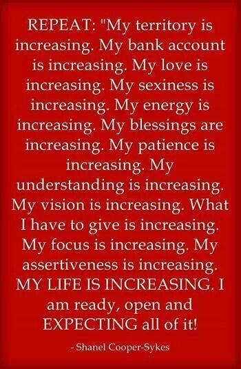 My Life Is Increasing and I Am Expecting An Abundance In My Favor, I Am Open & Ready To Receive