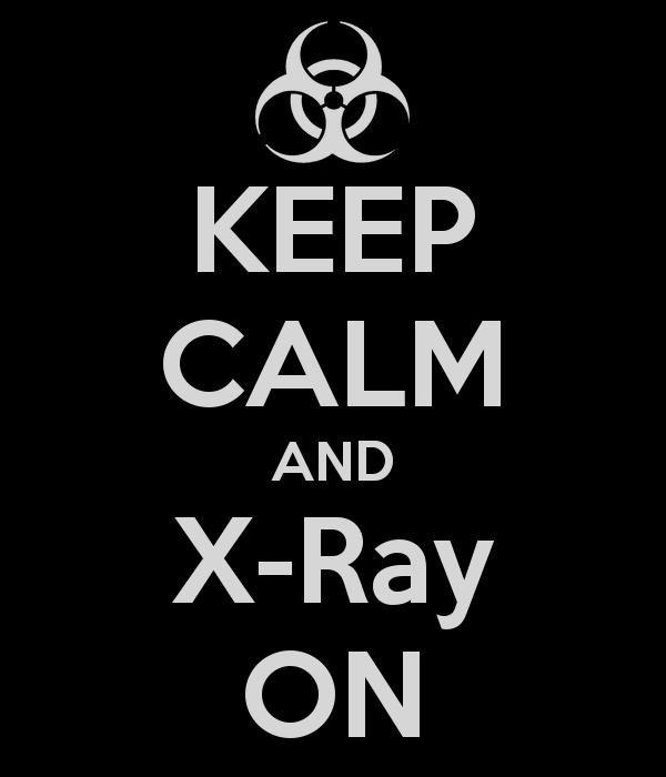 KEEP CALM AND X-Ray ON