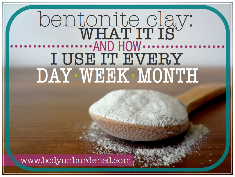 Body Unburdened | Bentonite clay: What it is and how I use it every day, week, and month | http://bodyunburdened.com