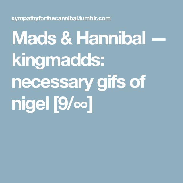 Mads & Hannibal — kingmadds: necessary gifs of nigel [9/∞]