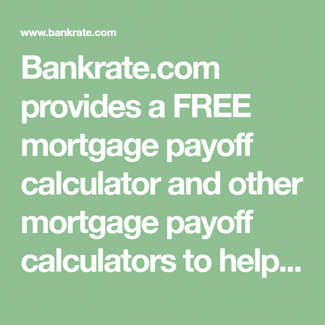 bankrate com provides a free mortgage payoff calculator and other