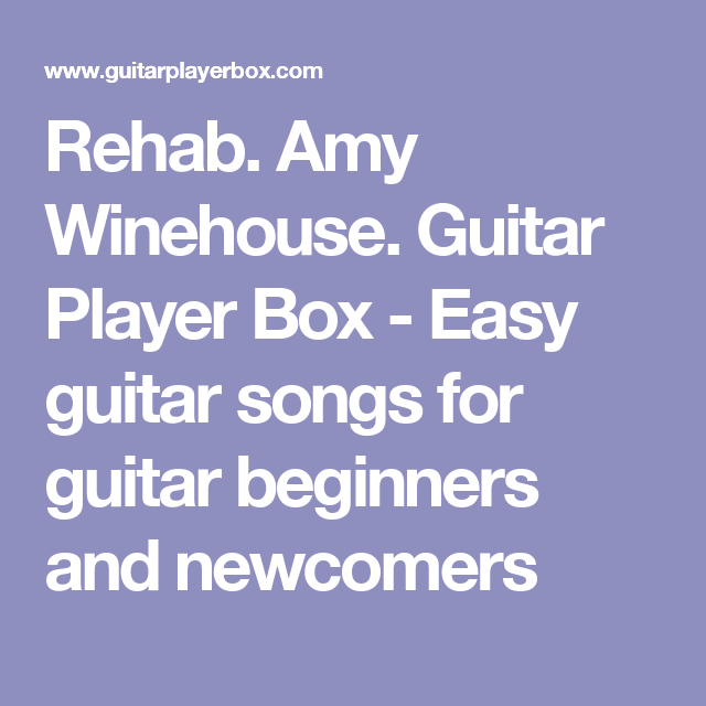 Rehab. Amy Winehouse. Guitar Player Box - Easy guitar songs for ...