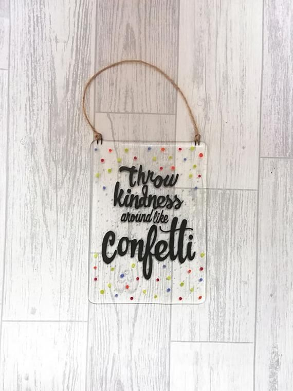 Fused Glass Kindness Wall Hanging Quote - Throw Kindness around like Confetti
