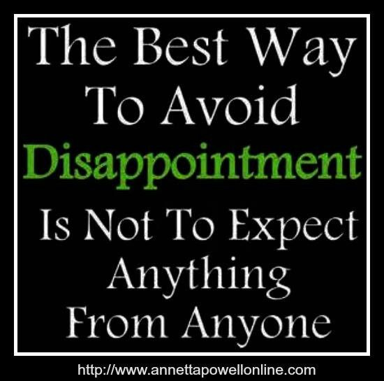 To Avoid Disappointment Don T Expect Anything From Anyone Keep It Real Quotes Inspirational Words Words Quotes