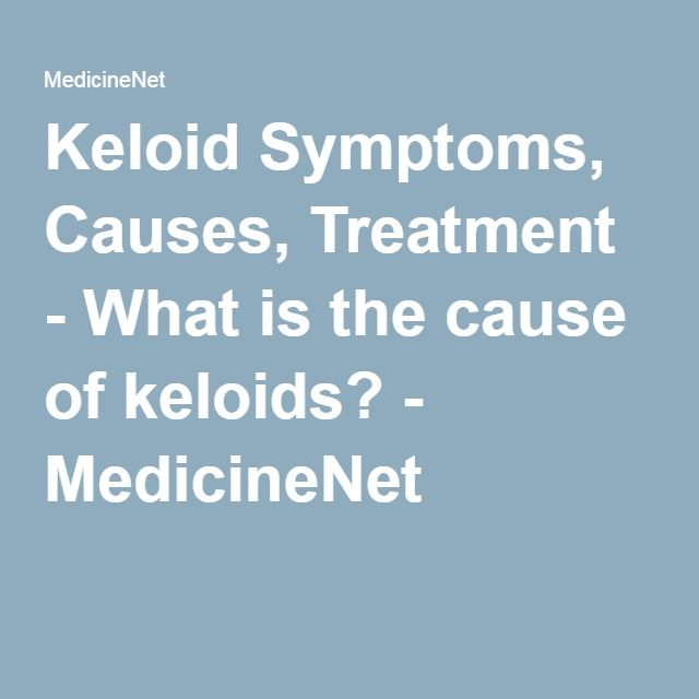 Keloid Symptoms, Causes, Treatment - What is the cause of keloids? - MedicineNet