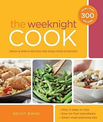 The weeknight cook fresh and simple recipes for good food every day the weeknight cook fresh and simple recipes for good food every day by brigit binns forumfinder Choice Image