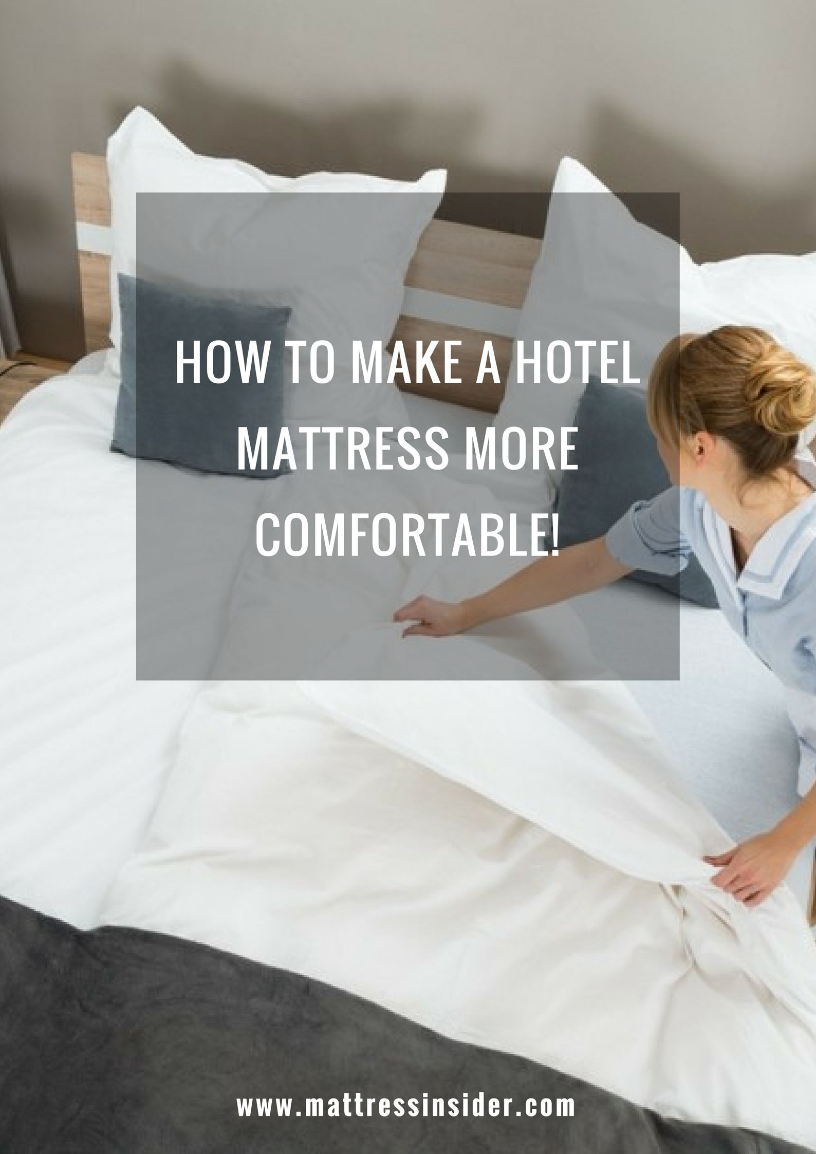 How To Make A Hotel Mattress More Comfortable Mattress Cleaning
