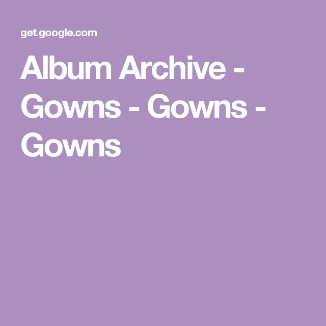 Album Archive - Gowns - Gowns - Gowns