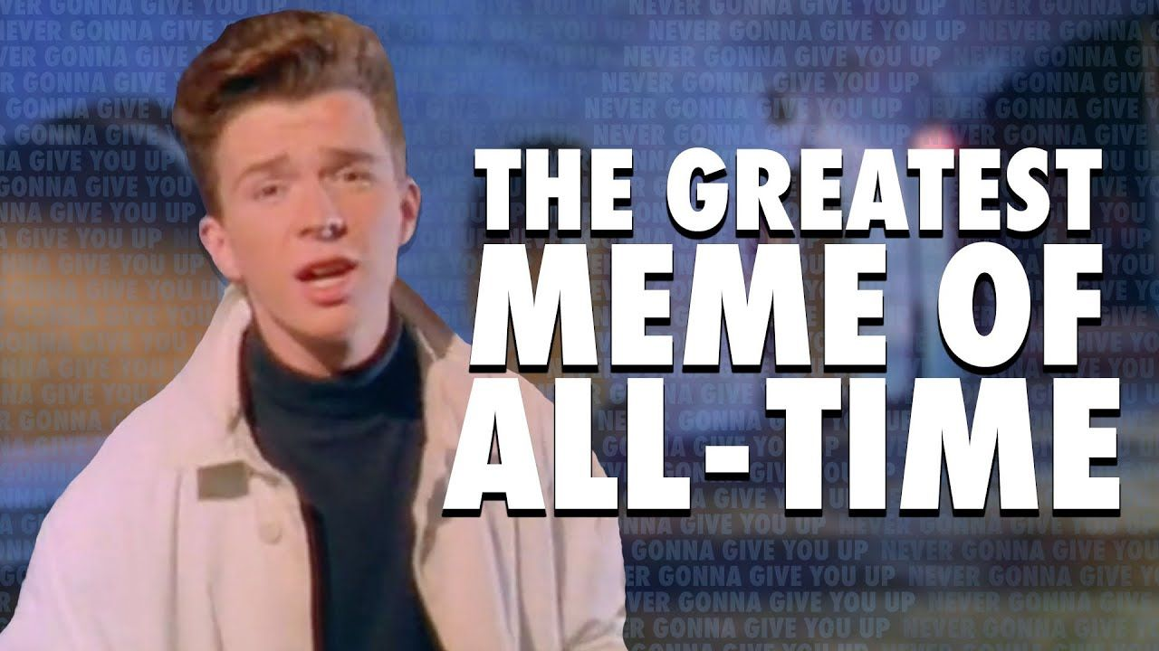 The Story Of The Best Meme Ever Never Gonna Give You Up Rickrolling