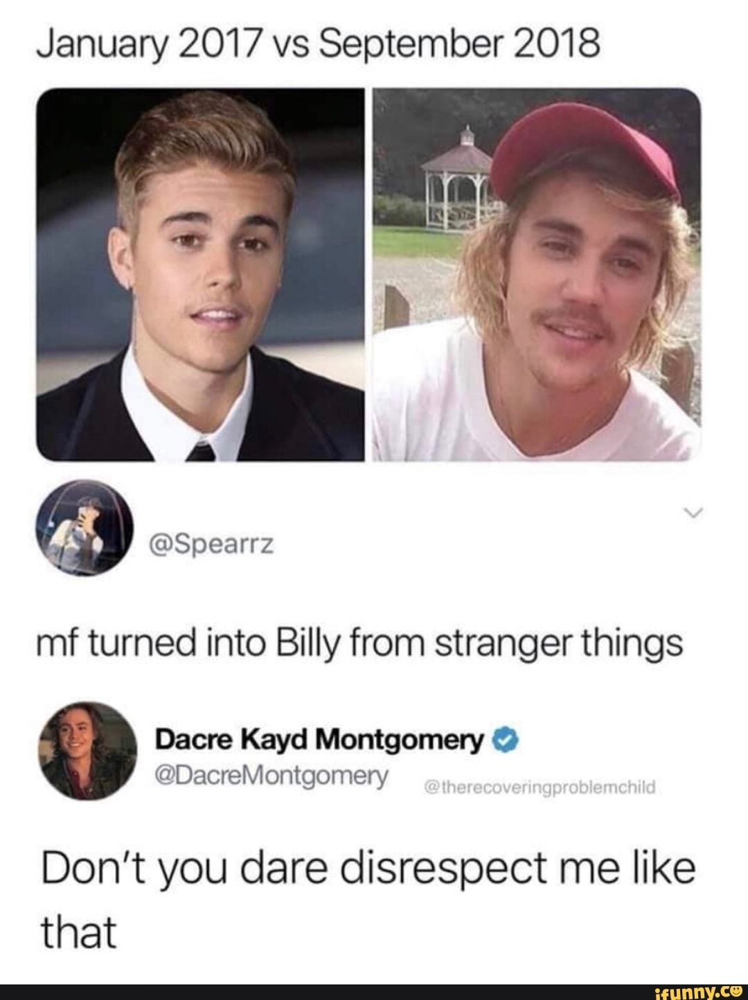 January 2017 vs September 2018 mf turned into Billy from stranger things @DacreMontgomery Don't you dare disrespect me like that - iFunny :)
