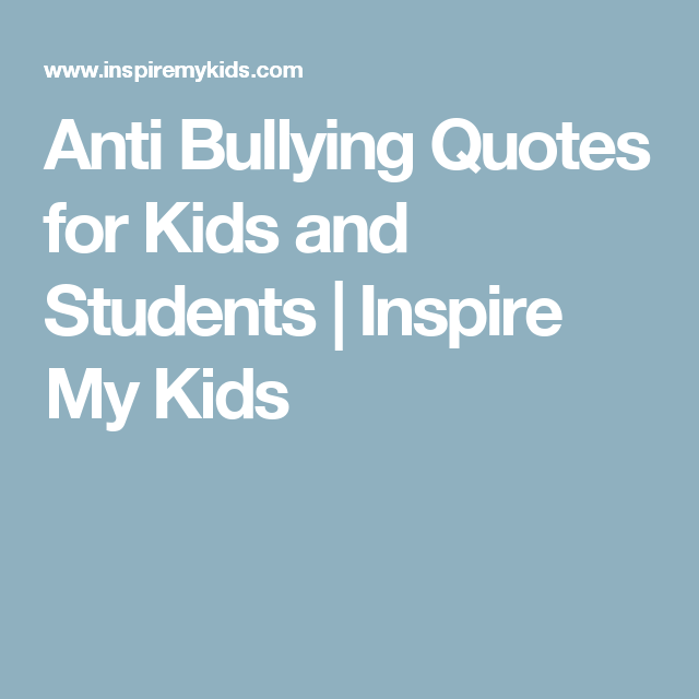 Anti Bullying Quotes For Kids And Students Inspire My Kids Anti Bully Quotes Quotes For Kids Anti Bullying
