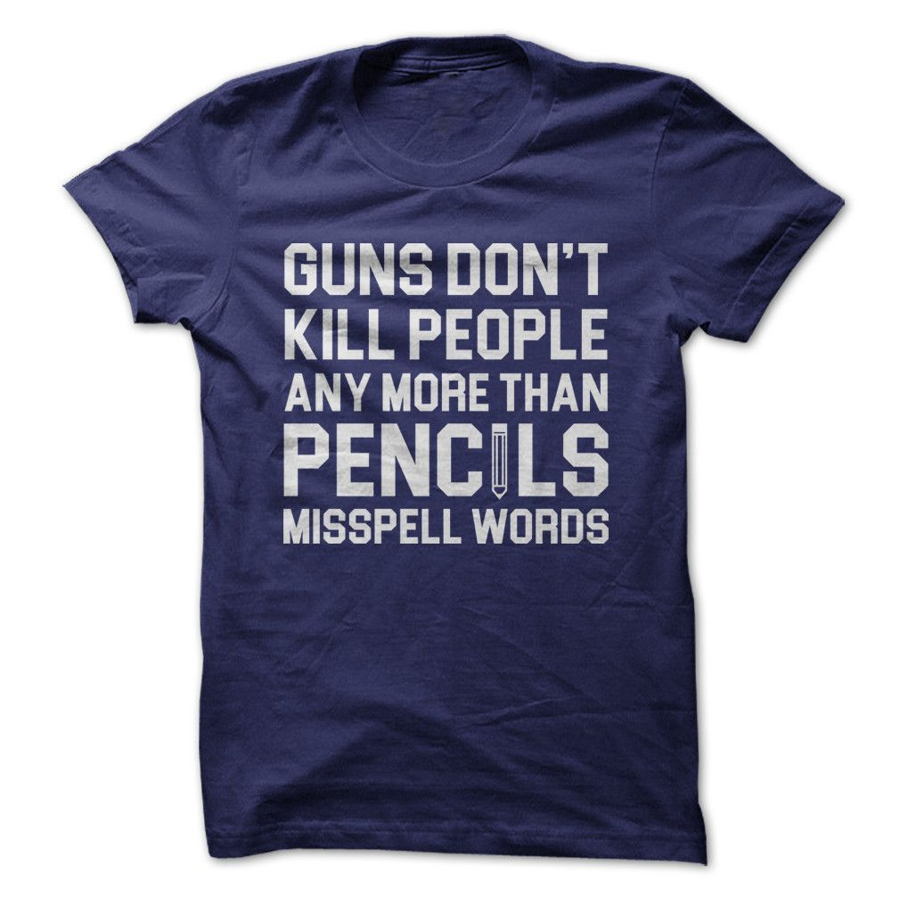 Guns Don't Kill People Any More Than Pencils Misspell Words
