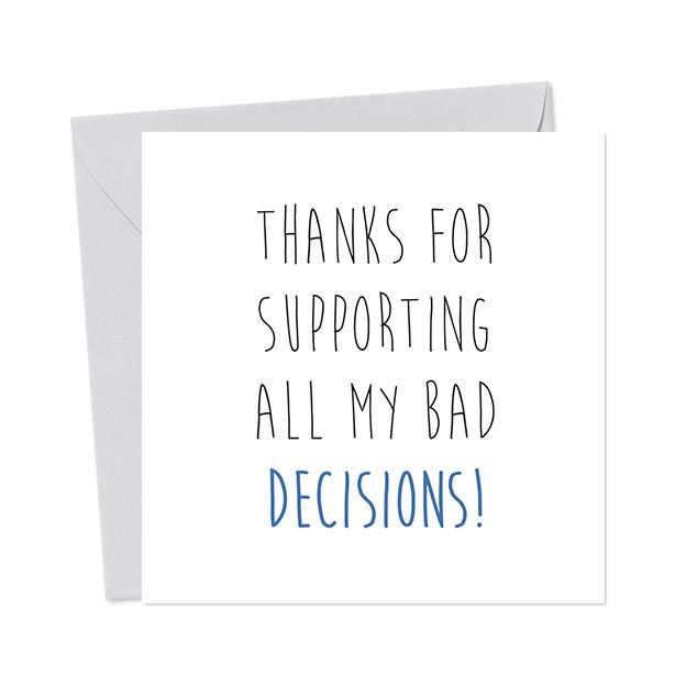 Thanks For Supporting All My Bad Decisions Fathers Day Cards