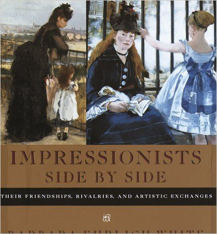 Impressionists Side by Side: Their Friendships, Rivalries, and Artistic Exchanges: Barbara Ehrlich White: 9780679443179: Amazon.com: Books