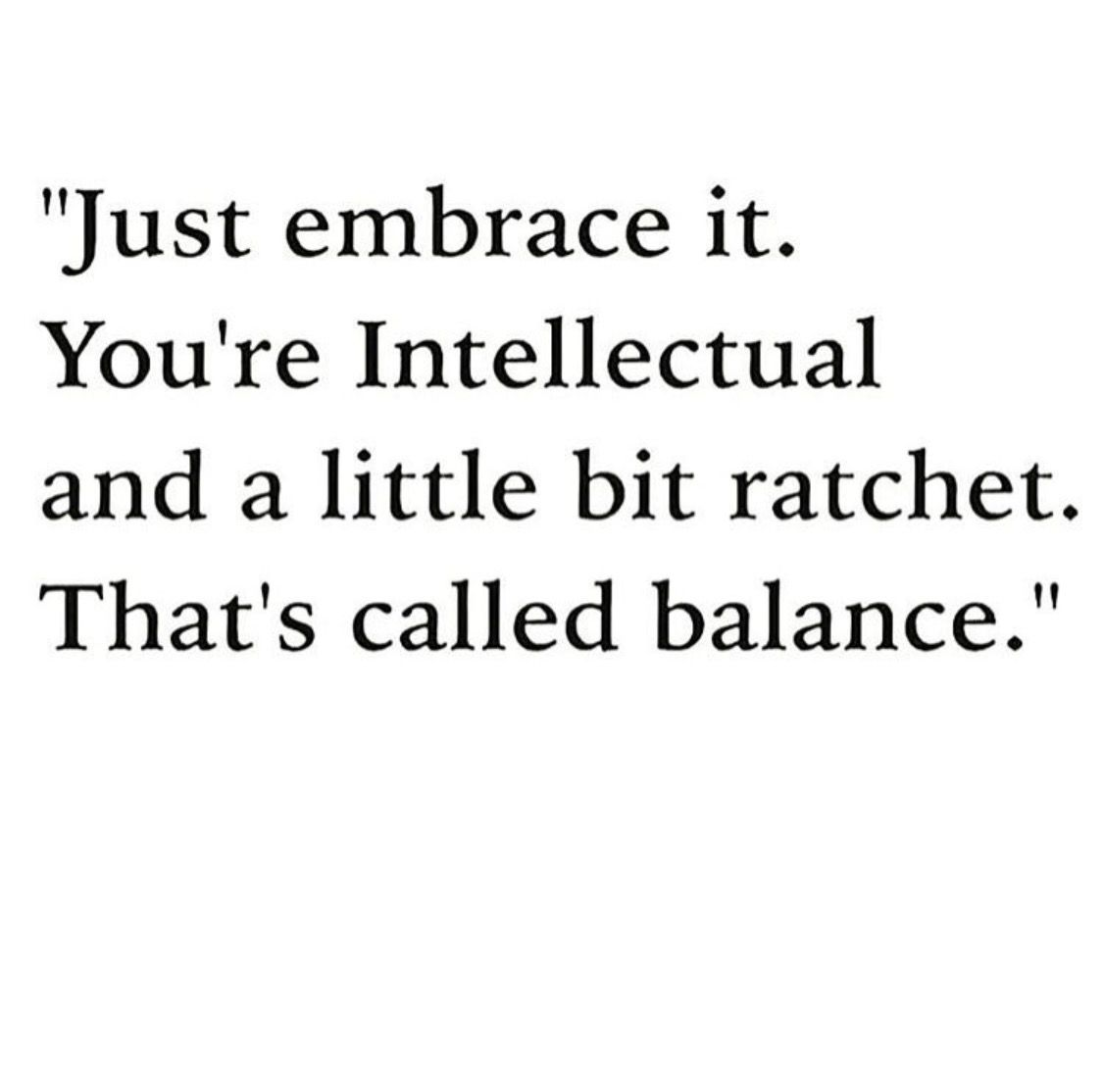 Intellectual And A Little Bit Ratchet Balance Funny Quotes Selfie Quotes Youth Quotes