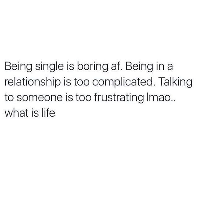 This Is True Af Relationships Relatiinshipgoals Complicated Complex Single Boring Life Frustation Bored Quotes Single Quotes Perfection Quotes