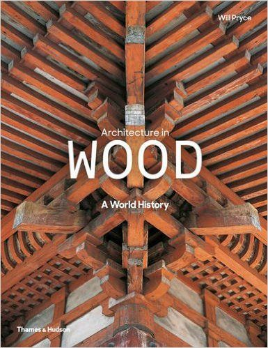 Architecture in Wood: A World History: Amazon.co.uk: Will Pryce: 9780500343180: Books