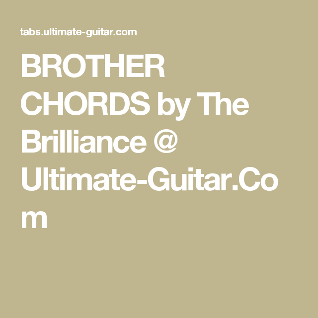 BROTHER CHORDS by The Brilliance @ Ultimate-Guitar.Com | Ukulele ...