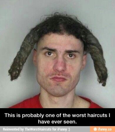 dumb haircut. funny shit horrible