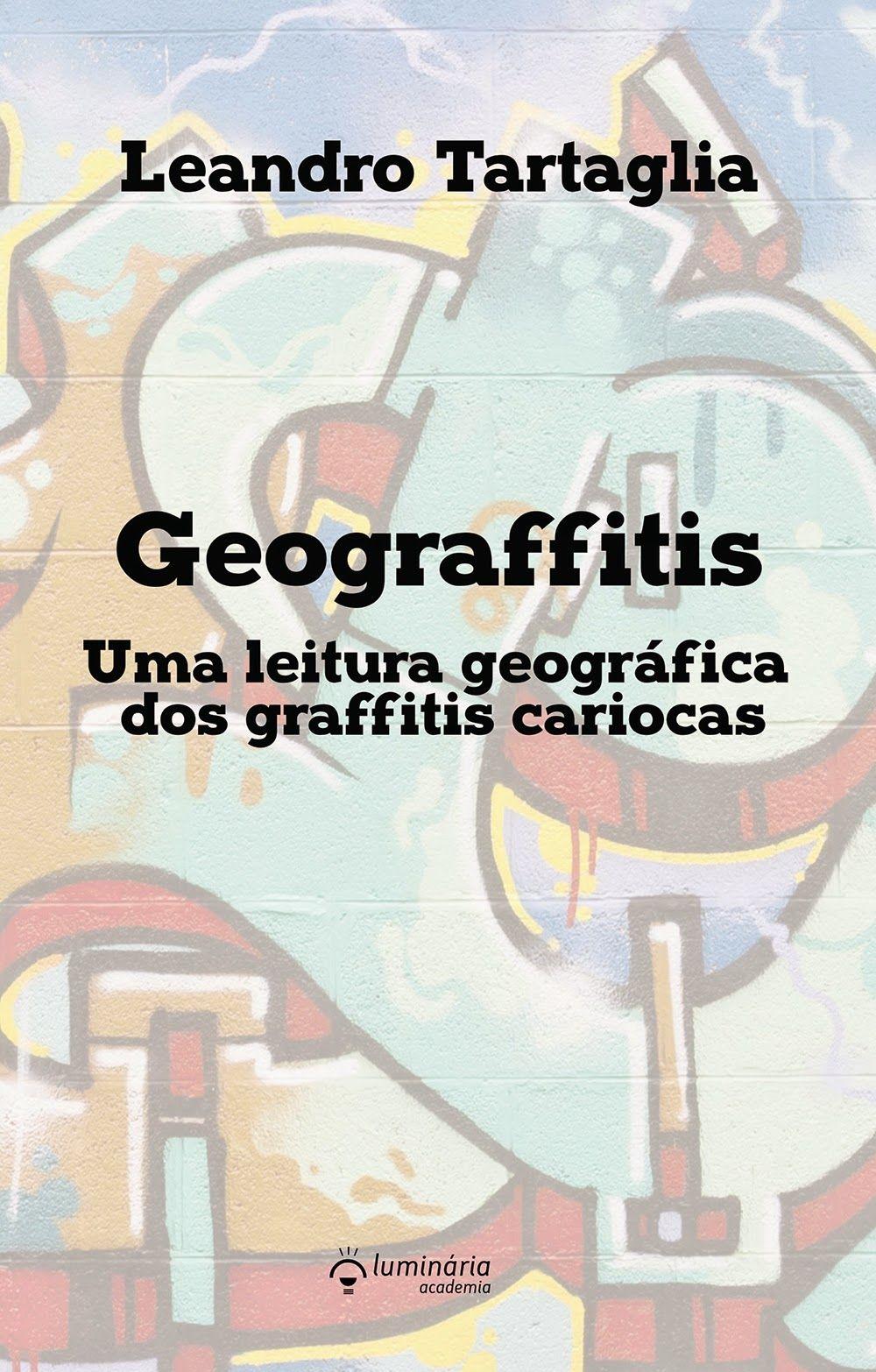 Palavras Sobre Qualquer Coisa: Geograffitis: Uma leitura geográfica sobre os graf...