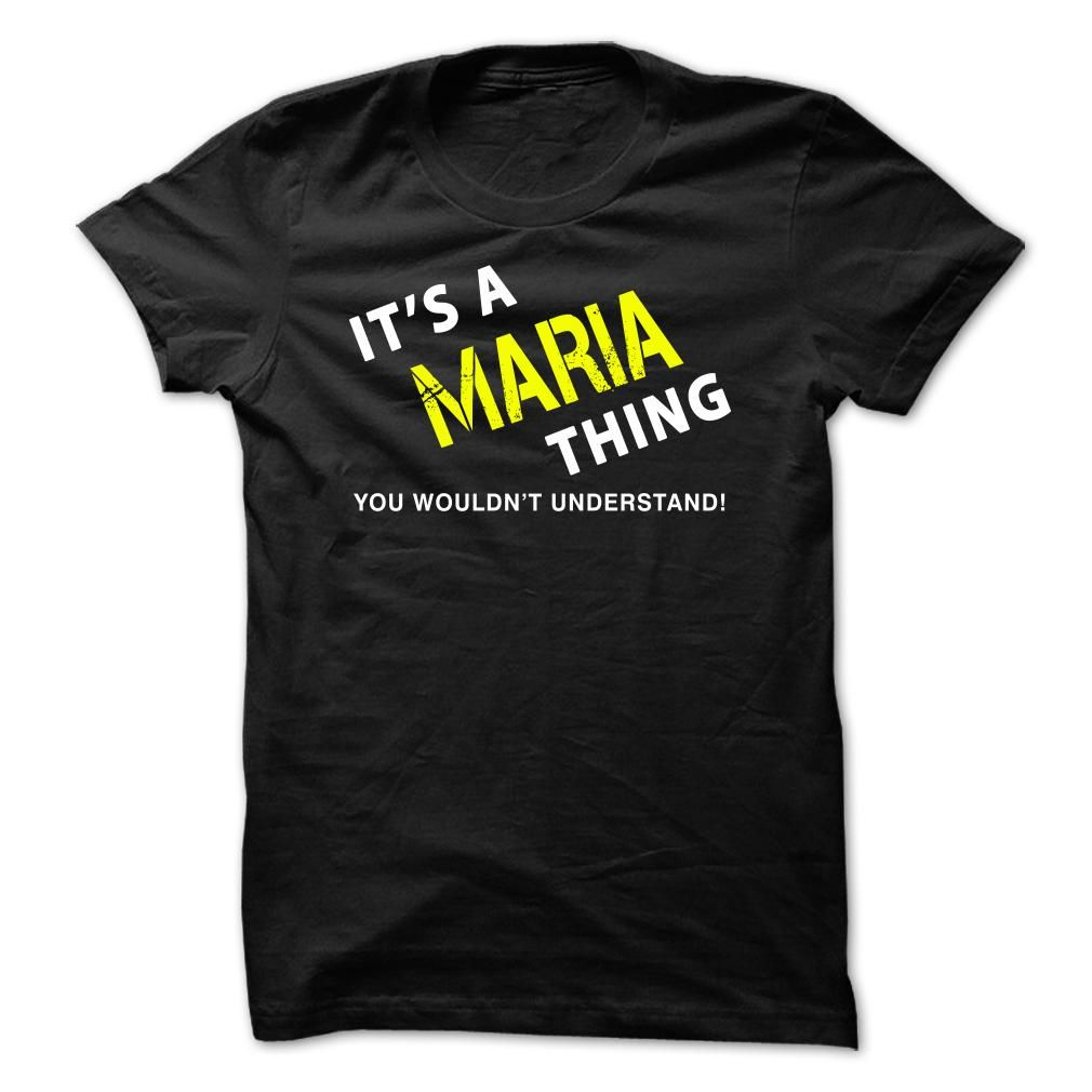 It is a 【 MARIA Thing TeeIts a MARIA Thing - You Wouldnt Understand! If Youre a MARIA, You Understand...Everyone else has no idea . These make great gifts for other family members, if you order 2 or more you save on shipping!MARIA Thing Tee