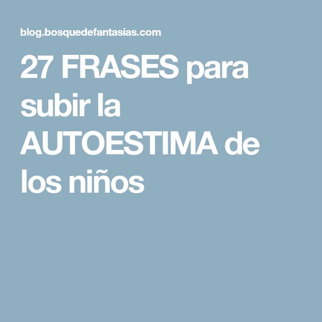 27 Frases Para Subir La Autoestima De Los Niños Subir La