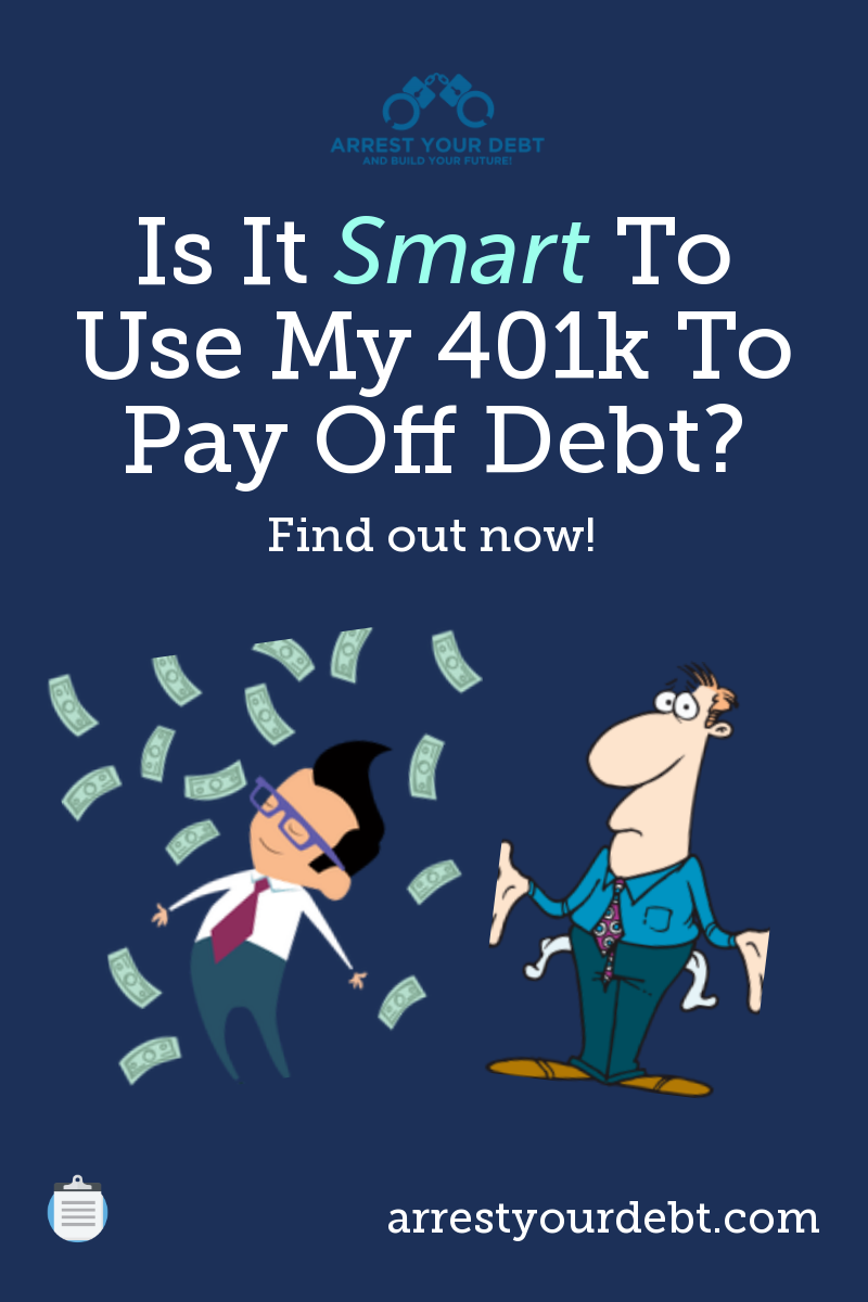 Is It Smart To Use My 401k To Pay Off Debt 2020 Arrest Your Debt Debt Payoff Debt Money Advice