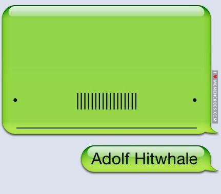 Adolf Hitwhale #adolf - http://memeheroes.com/51b97-adolf-hitwhale-adolf/