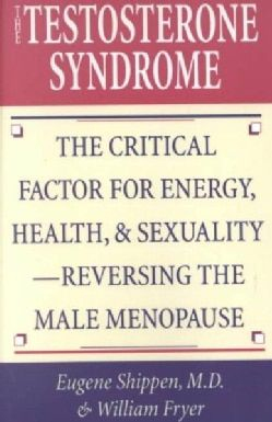 The Testosterone Syndrome: The Critical Factor for Energy, Health, &  Sexuality--Reversing the Male Menopause: Fryer uses cas histories to prove  that high ...
