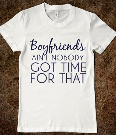 Boyfriends Ain T Nobody Got Time For That T Shirt Haha My