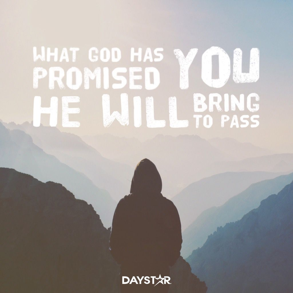 What God has promised you, He will bring to pass. [Daystar