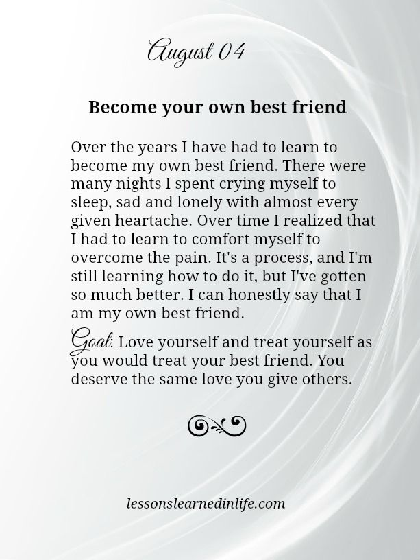 Become your own best friend: Over the years I have had to learn to