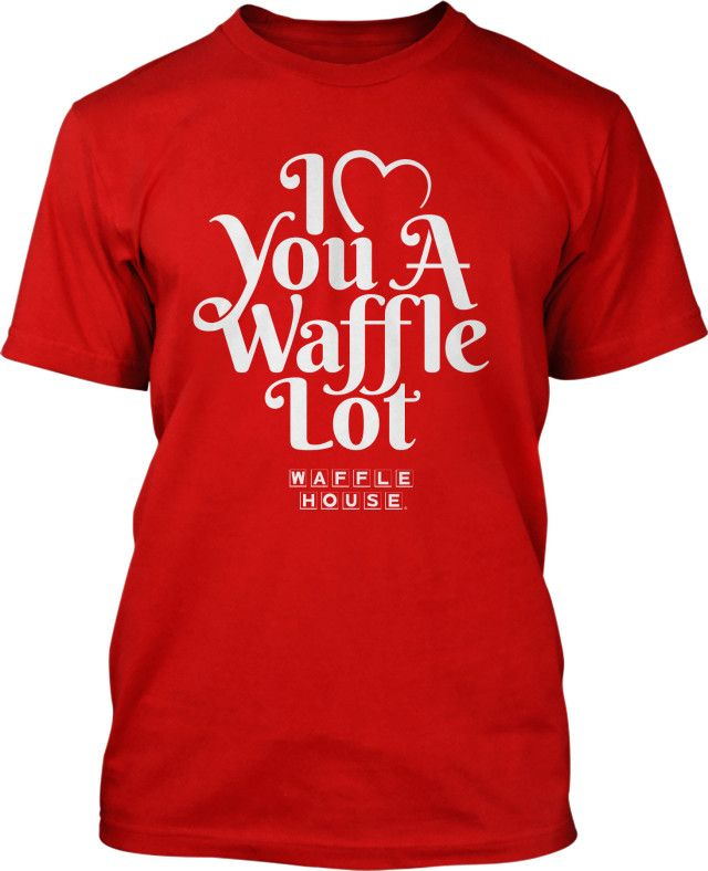 Waffle House Valentineu0027s Day T Shirt. Waffle House Is Taking Reservations  For Valentineu0027s Day
