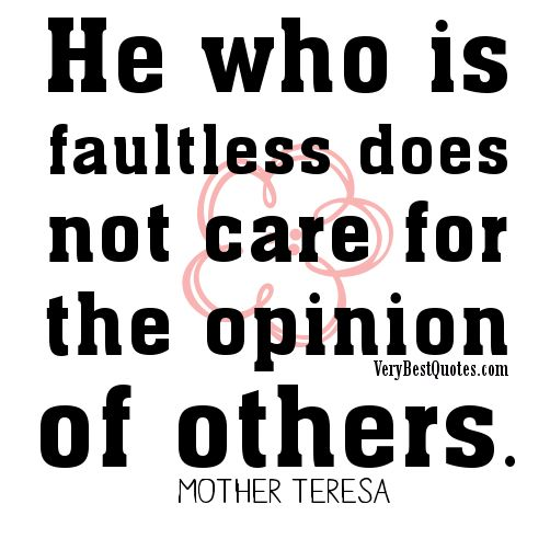 He who is faultless does not care for the opinion of