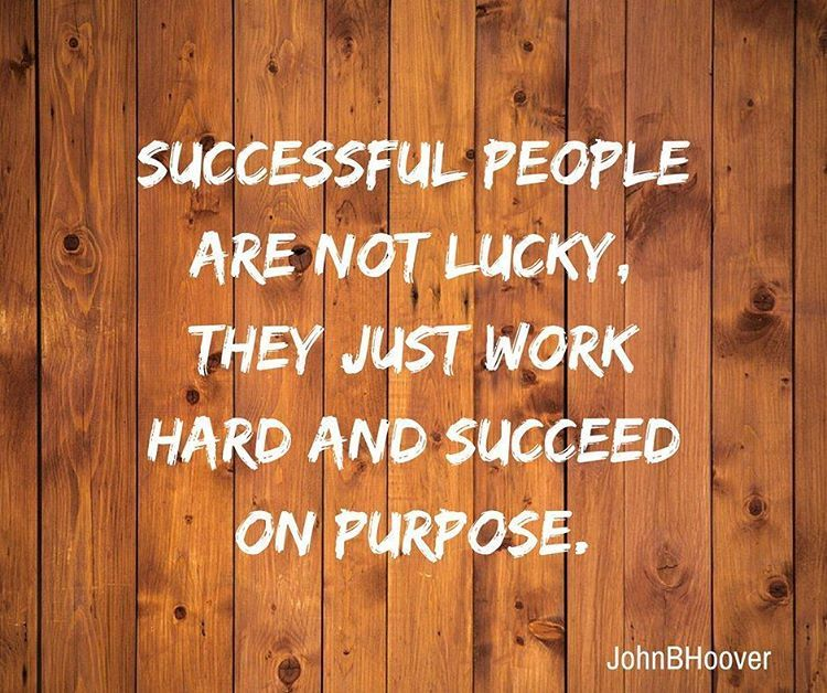 Successful people aren't lucky, they just work hard and succeed on purpose.