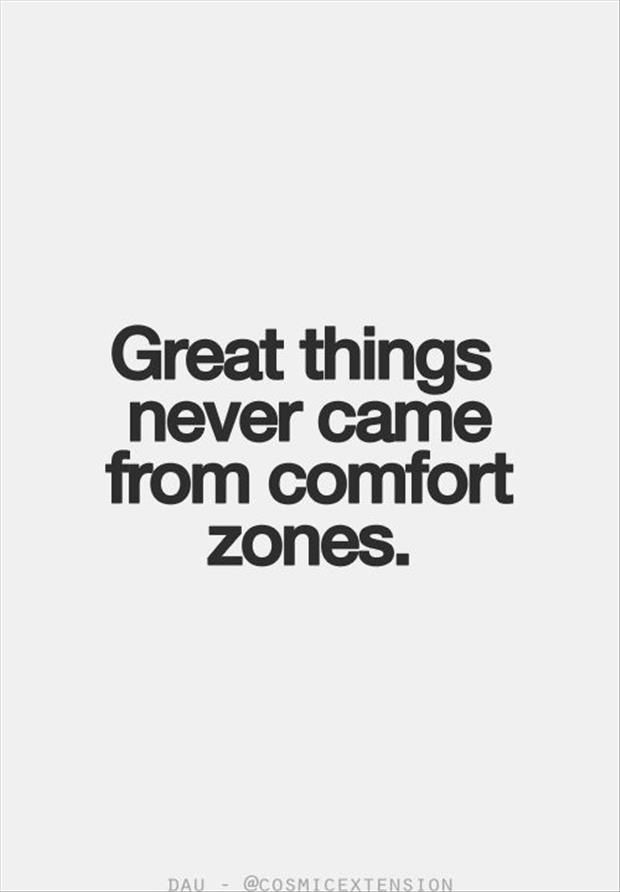 Great Things Never Came From Comfort Zones Words To Live By