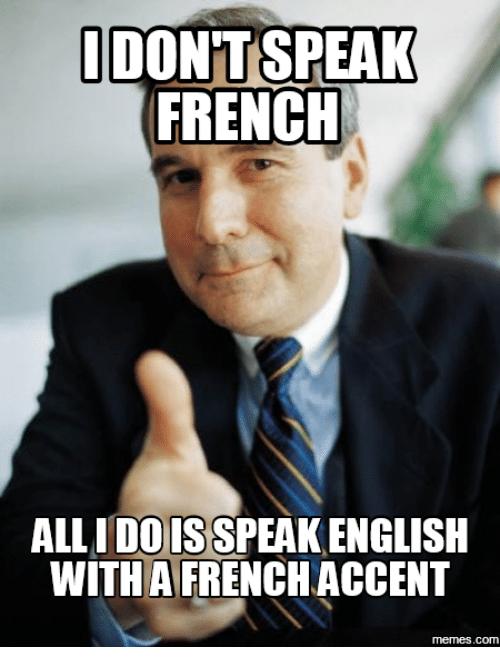 I Don T Speak French How To Speak French Funny Memes Edgy Memes
