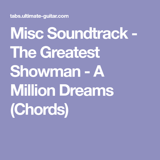Misc Soundtrack The Greatest Showman A Million Dreams Chords
