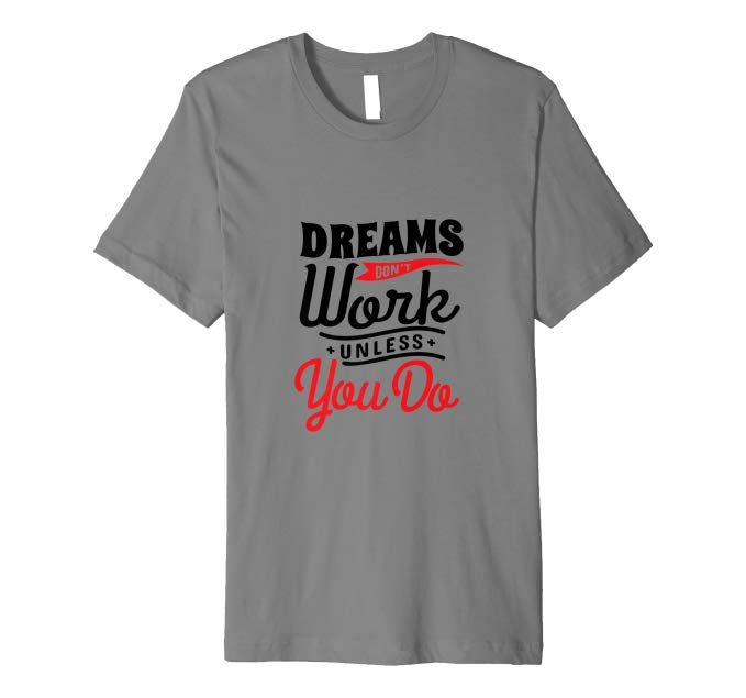 Dreams Don T Work Unless You Do Perseverance Hardwork Shirt