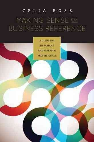 Making sense of business reference : a guide for librarians and research professionals / Celia Ross. 2012