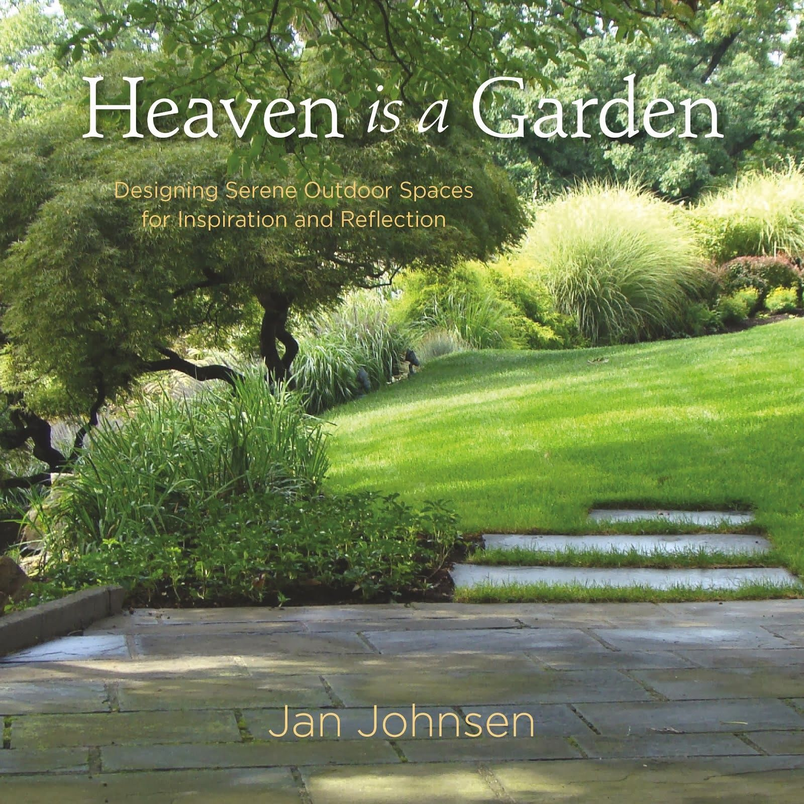 Announcing The Upcoming Publication Of My Book, U0027Heaven Is A Garden U2014  Designing Serene Outdoor Spaces For Inspiration And Reflectionu0027. Coming  March, St.