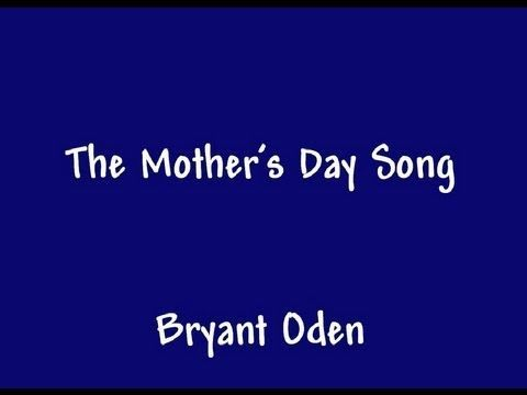 The Mother S Day Song A Funny Song For Mother S Day By Bryant Oden Youtube Mothers Day Songs Funny Songs Mother S Day Theme