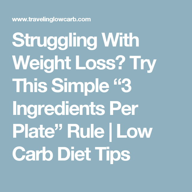 """Struggling With Weight Loss? Try This Simple """"3 Ingredients Per Plate"""" Rule   Low Carb Diet Tips"""