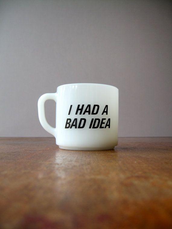 smart idea porcelain coffee mugs. I had a bad idea coffee mug  Coffee Shop Stuff Retro Milk Glass Milkglass Mug Had Bad Idea glass
