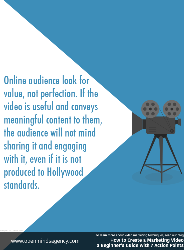 Online audience look for value, not perfection. If the video is useful and conveys meaningful content to them, the audience will not mind sharing it and engaging with it, even if it is not produced to Hollywood standards. To learn more about video marketing techniques, read our blog: [Click on the image] #video #marketing