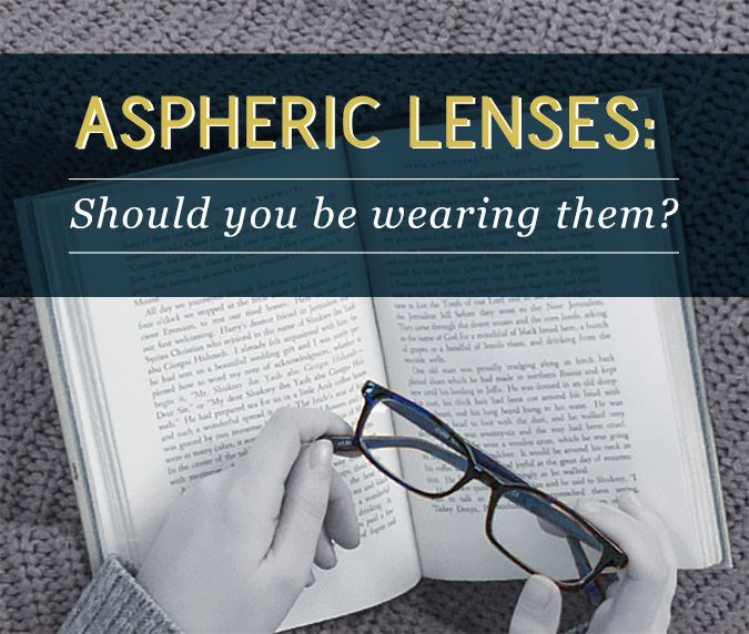 3eb145ce9919 Should You Be Wearing Aspheric Lenses