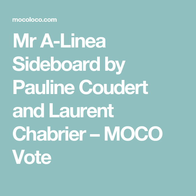 Mr A-Linea Sideboard by Pauline Coudert and Laurent Chabrier – MOCO Vote